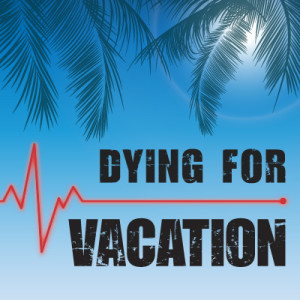 DyingForVacation_H4-300x0-c-default-1